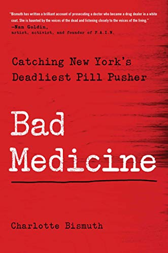 Bad Medicine: Catching New York's Deadliest Pill Pusher