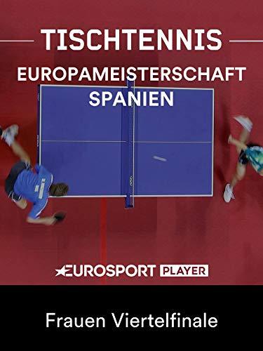 Tischtennis: Europameisterschaft in Alicante (ESP) - Frauen Viertelfinale