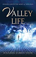 Valley Life: Finding God in the Midst of Your Pain (1)