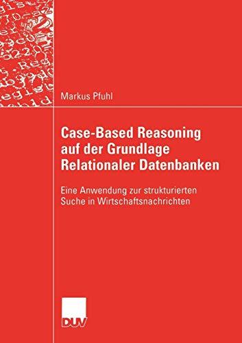 Case-Based Reasoning auf der Grundlage Relationaler Datenbanken: Eine Anwendung zur Strukturierten Suche in Wirtschaftsnachrichten (Wirtschaftsinformatik)