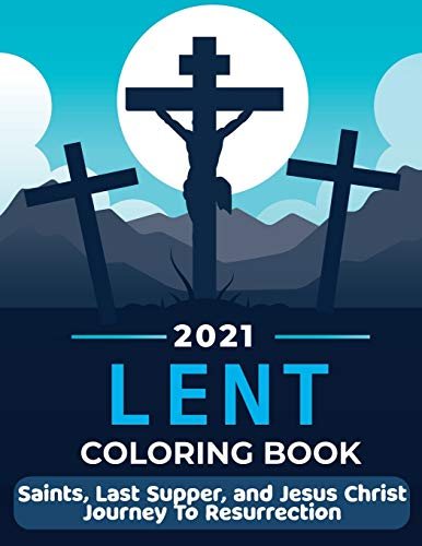 Lent 2021 Coloring Book: Saints, Last Supper, and Jesus Christ Journey To Resurrection