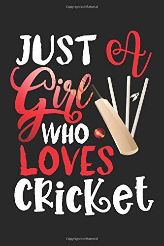 Just A Girl Who Loves Cricket Perfect Gift Journal: Blank line notebook for girl who loves cricket cute gifts for cricket lovers. Cool gift for ... cricket accessories for women, girls & kids.