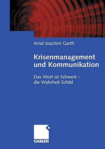 Krisenmanagement und Kommunikation: Das Wort ist Schwert - Die Wahrheit Schild (German Edition)