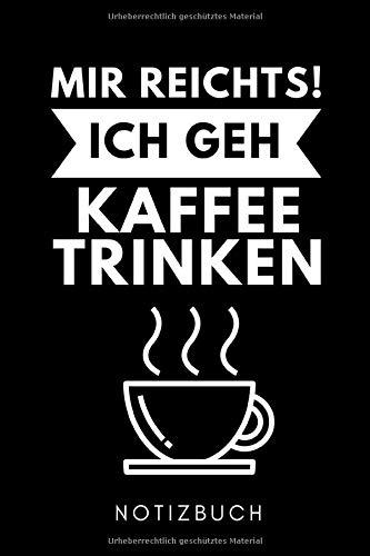 MIR REICHTS! ICH GEH KAFFEE TRINKEN NOTIZBUCH: A5 Notizbuch LINIERT Geschenk für Kaffeeliebhaber | Kaffeezubehör | Kaffee Buch | Geschenkideen für Frauen Männer | Barista Zubehör | Journal