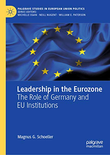 Leadership in the Eurozone: The Role of Germany and EU Institutions (Palgrave Studies in European Union Politics) (English Edition)
