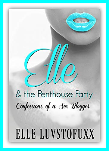 Elle & The Penthouse Party: Confessions of a Sex Blogger (DirtyFuxx Confessions Book 1)