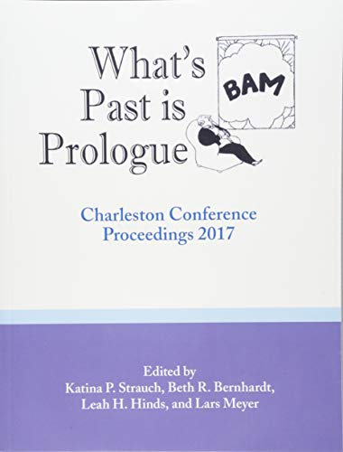 What's Past Is Prologue: Charleston Conference Proceedings, 2017