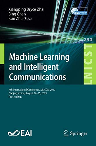 Machine Learning and Intelligent Communications: 4th International Conference, MLICOM 2019, Nanjing, China, August 24–25, 2019, Proceedings (Lecture ... Engineering (294), Band 294)