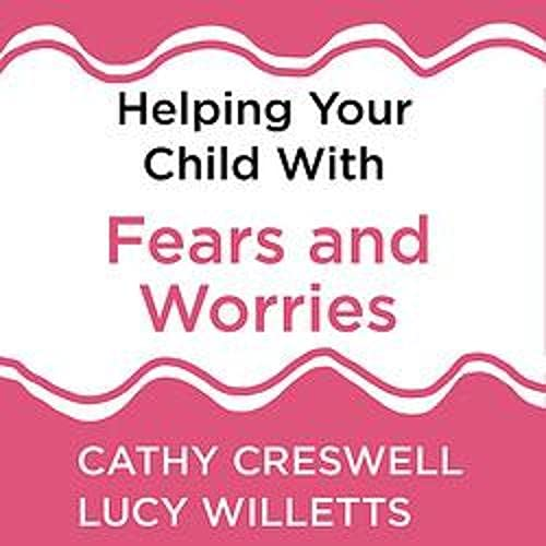 Helping Your Child with Fears and Worries: 2nd Edition cover art