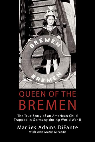 Book: Queen of the Bremen - The True Story of an American Child Trapped in Germany During World War II by Marlies DiFante