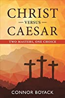 Christ vs. Caesar: Two Masters One Choice