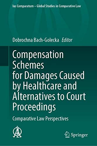 Compare Textbook Prices for Compensation Schemes for Damages Caused by Healthcare and Alternatives to Court Proceedings: Comparative Law Perspectives Ius Comparatum - Global Studies in Comparative Law, 53 1st ed. 2021 Edition ISBN 9783030669997 by Bach-Golecka, Dobrochna