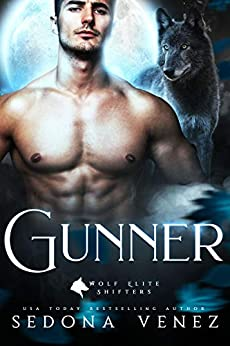 Gunner (Wolf Elite Shifters Book 1) by [Sedona Venez]