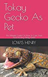 Tokay Gecko As Pet: The Ultimate Guide On How To Care, Train And Housing Tokay Gecko