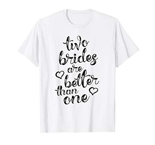 Two Brides Are Better Than One Lesbian Pride T-Shirt LGBT T-Shirt