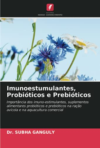 Imunoestumulantes, Probióticos e Prebióticos: Importância dos imuno-estimulantes, suplementos alimentares probióticos e prebióticos na ração avícola e na aquacultura comercial