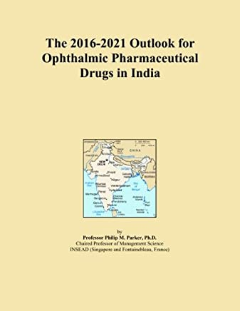 The 2016-2021 Outlook for Ophthalmic Pharmaceutical Drugs in India