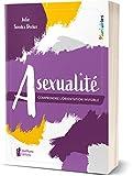 Asexualité - Comprendre l'orientation invisible