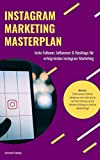 Instagram Marketing Masterplan: Insta Follower, Influencer & Hashtags für erfolgreiches Instagram Marketing