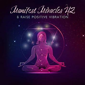 Manifest Miracles HZ & Raise Positive Vibration