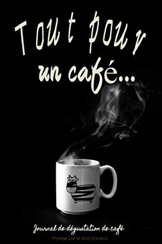 Tout pour un café: Journal de dégustation de café: Pour les amoureux de café | Journal de bord | 122 pages, 60 fiches à remplir | Dégustation de café ... de café | Fond noir Motif tasse de café
