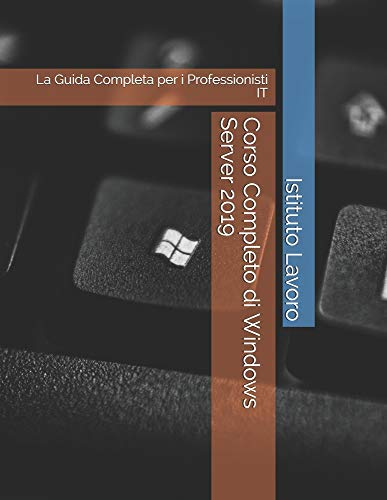 Corso Completo di Windows Server 2019: La Guida Completa per i Professionisti IT