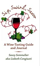Sip, Swirl, Savor: A Wine -Tasting Guide and Journal