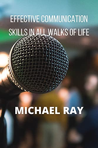 EFFECTIVE COMMUNICATION SKILLS IN ALL WALKS OF LIFE (English Edition)