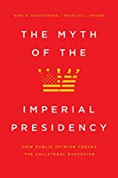 The Myth of the Imperial Presidency: How Public Opinion Checks the Unilateral Executive