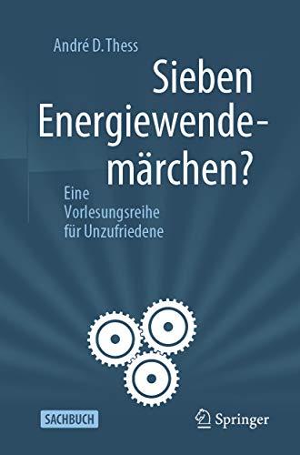 Sieben Energiewendemärchen?: Eine Vorlesungsreihe für Unzufriedene