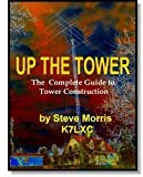 Up The Tower: The Complete Guide to Tower Construction