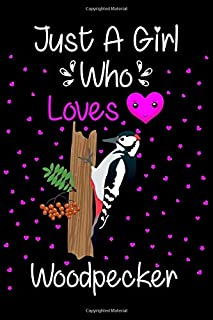 Just A Girl Who Loves Woodpecker: Lined Journal Notebook For Woodpecker Lovers. Superb Gift Idea For Valentine/Birthday Pa...