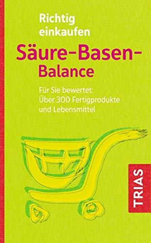 Richtig einkaufen Säure-Basen-Balance: Für Sie bewertet: Über 300 Fertigprodukte und Lebensmittel (Einkaufsführer)