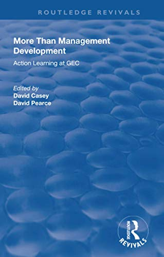 More Than Management Development: Action Learning at General Electric Company