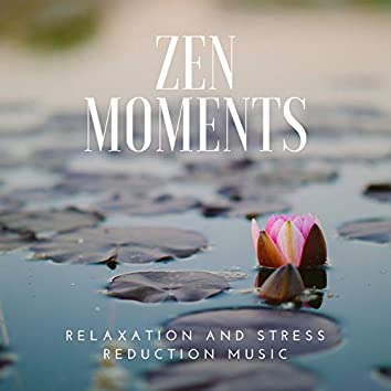 Zen Moments - Relaxation and Stress Reduction Music