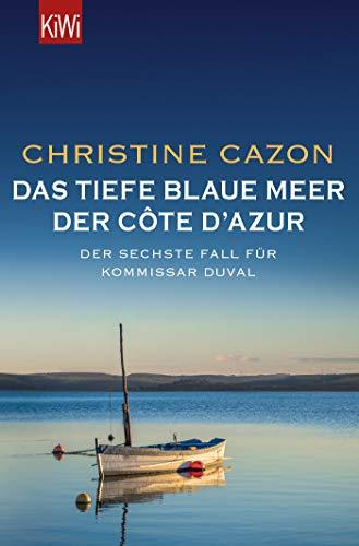 Das tiefe blaue Meer der Côte d'Azur: Der sechste Fall für Kommissar Duval (Kommissar Duval ermittelt, Band 6)