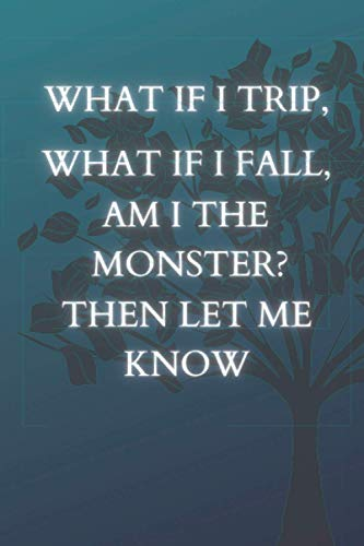 What If I Trip, What If I Fall, Am I the Monster? Then Let Me Know: Notebook journal inspired by Shawn Mendes and Justin Bieber Monster. 120 6x9 lined pages