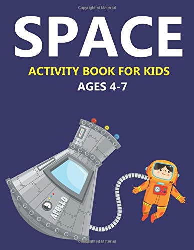 SPACE ACTIVITY BOOK FOR KIDS AGES 4-7: Explore, Fun with Learn and Grow, A Fantastic Outer Space Coloring, 40+ Activities with Astronauts, Planets, ... Rockets & UFOs | Lovely gifts for Children