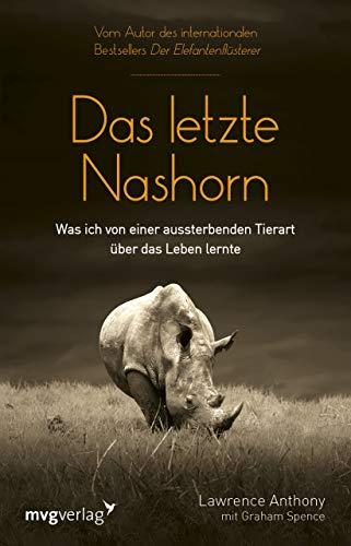 Das letzte Nashorn: Was ich von einer aussterbenden Tierart über das Leben lernte