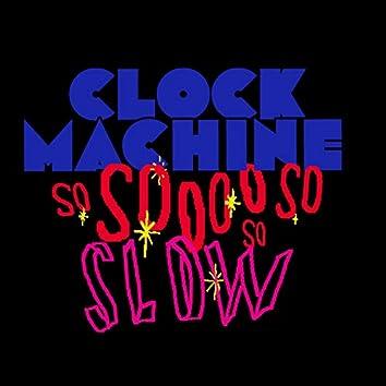 So Slow