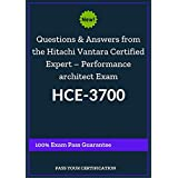 Questions and Answers from the Real exam to pass Hitachi Vantara Certified Expert – Performance architect Exam HCE-3700: 100% Exam Pass Guarantee (English Edition)