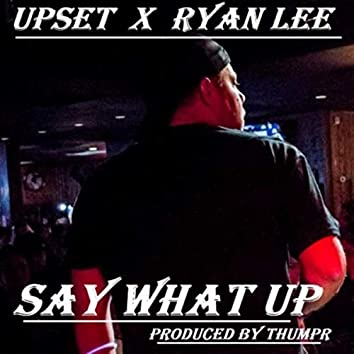 Say What Up (feat. Ryan Lee)