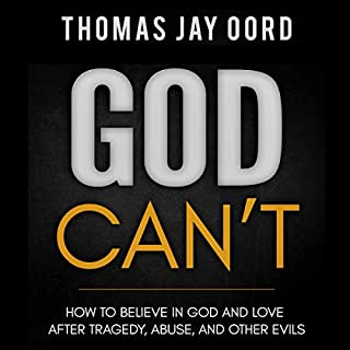 God Can't     How to Believe in God and Love After Tragedy, Abuse, and Other Evils              By:                                                                                                                                 Thomas Jay Oord                               Narrated by:                                                                                                                                 Thomas Jay Oord                      Length: 6 hrs and 38 mins     1 rating     Overall 5.0