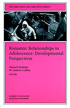 Romantic Relationships in Adolescence: Developmental Perspectives: New Directions for Child and Adolescent Development, Number 78