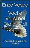 Voci e Versi nel Dialogo di Coppia: Esercizi di Semiologia Sociale (Amorous Speech Exercises Vol. 1) (Italian Edition)