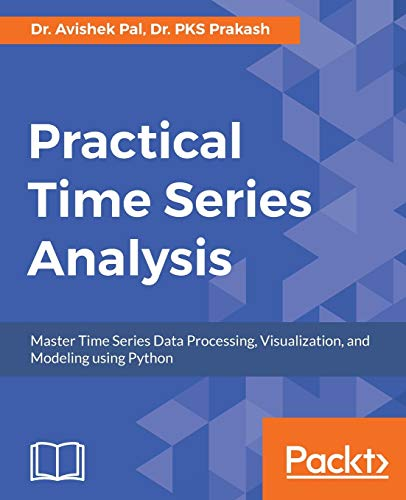 Compare Textbook Prices for Practical Time Series Analysis: Master Time Series Data Processing, Visualization, and Modeling using Python  ISBN 9781788290227 by Pal, Dr. Avishek,Prakash, Dr. PKS