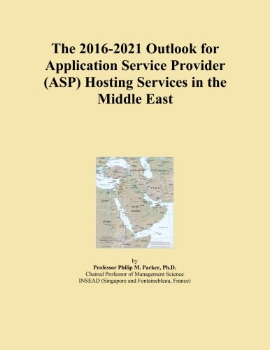 The 2016-2021 Outlook for Application Service Provider (ASP) Hosting Services in the Middle East