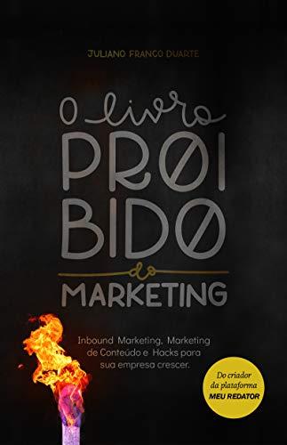 O livro proibido do marketing: Inbound Marketing, Marketing de Conteúdo e Hacks para sua empresa crescer.