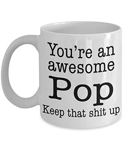 Funny Pop Mug, Father's Day Gift Coffee Cup You're Awesome Keep That Shit Up