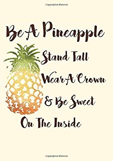 Be A Pineapple - Stand Tall, Wear A Crown, And Be Sweet On The Inside: Doodle Diary with Inspirational Quotes (Ruled and Blank Pages) (Cute Notebooks ... with Sayings for Teen Girls and Young Women)